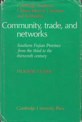 Community Trade, and Networks: Southern Fujian Province from the Third to the Thirteenth Century....