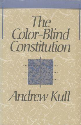 The Color-Blind Constitution. Andrew Kull