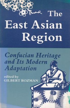 The East Asian Region: Confucian Heritage and Its Modern Adaptation. Gilbert Rozman