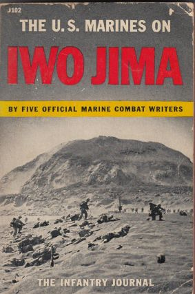 The U.S. Marines on Iwo Jima. First Lieutenant Jim G. Lucas Captain Raymond Henri, Technical...