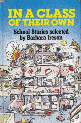 In a Class of Their Own: School Stories Selected by Barbara Ireson. Barbara Ireson.