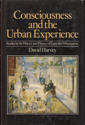 Consciousness and the Urban Experience: Studies in the History and Theory of Capitalist Urbanization. David Harvey.