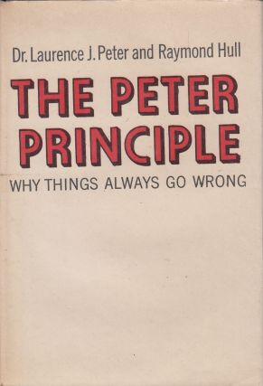 The Peter Principle: Why Things Always Go Wrong. Raymond Hull Dr. Laurence J. Peter.