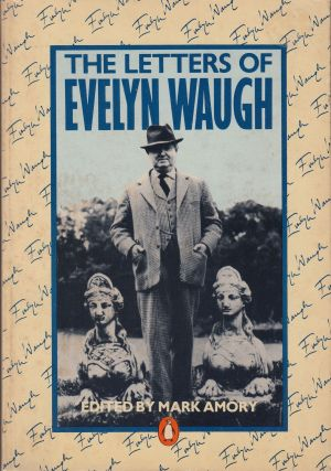 The Letters of Evelyn Waugh. Mark Amory Evelyn Waugh.