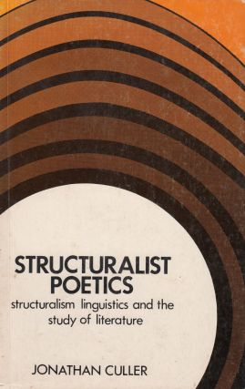 Structuralist Poetics: Structuralism, Linguistics and the Study of Literature. Jonathan Culler
