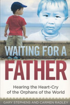 Waiting For a Father: Hearing the Heart-Cry of the Orphans of the World. Carmen Radley Gary Stevens