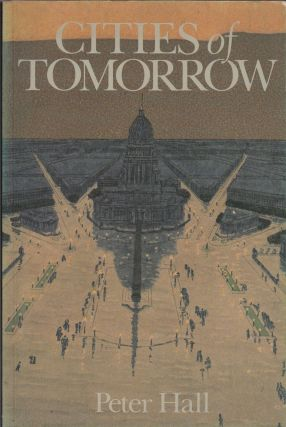 Cities of Tomorrow: An Intellectual History of Urban Planning and Design in the Twentieth...