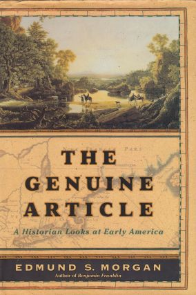 The Genuine Article: A Historian Looks at Early America. Edmund S. Morgan