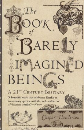 The Book of Barely Imagined Beings: A 21st Century Bestiary. Caspar Henderson.