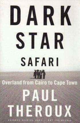 Dark Star Safari: Overland From Cairo to Cape Town. Paul Theroux