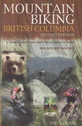 Mountain Biking: British Columbia (Second Edition). Steve Dunn
