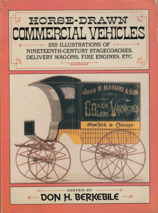 Horse-Drawn Commercial Vehicles: 255 Illustrations of Nineteenth-Century Stagecoaches, Delivery...