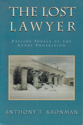 The Lost Lawyer: Failing Ideals of the Legal Profession. Anthony T. Kronman.