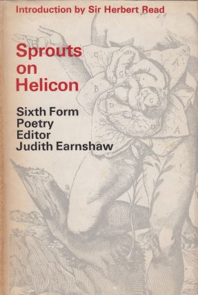 Sprouts on Helicon: Sixth Form Poetry. Judith Earnshaw, Sir Herbert Read, intro
