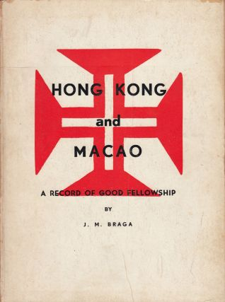 Hong Kong and Macao: A Record of Good Fellowship. J M. Braga