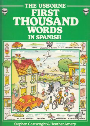 The Usborne First Thousand Words in Spanish. Heather Amery Stephen Cartwright.
