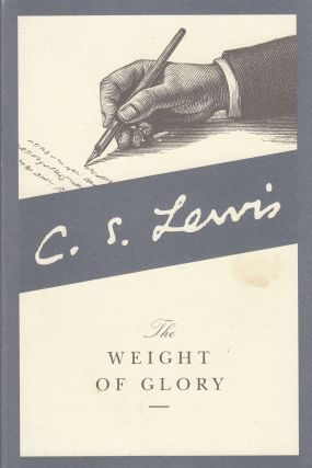 The Weight of Glory and other addresses. C S. Lewis.