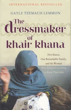 The Dressmaker of Khair Khana: Five Sisters, One Remarkable Family, and the Woman who Risked...