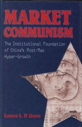 Market Communism: The Institutional Foundation of China's Post-Mao Hyper-Growth. Lance L. P. Gore