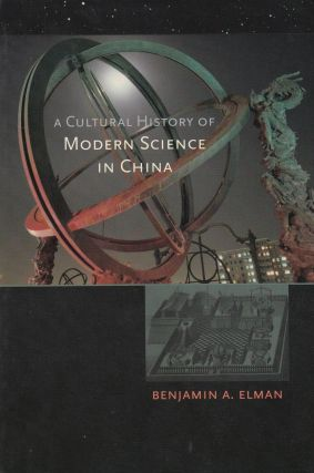 A Cultural History of Modern Science in China (New Histories of Science, Technology, and Medicine series). Benjamin A. Elman.