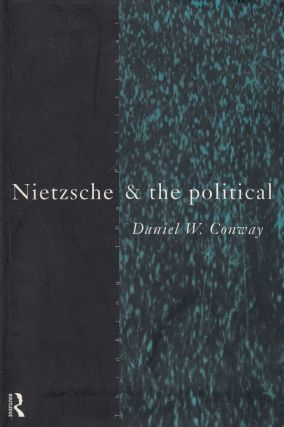 Nietzsche & the Political (Thinking the Political series). Daniel W. Conway.