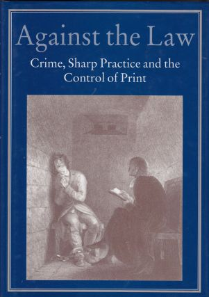 Against the Law: Crime, Sharp Practice and the Control of Print. Michael Harris Robin Myers,...