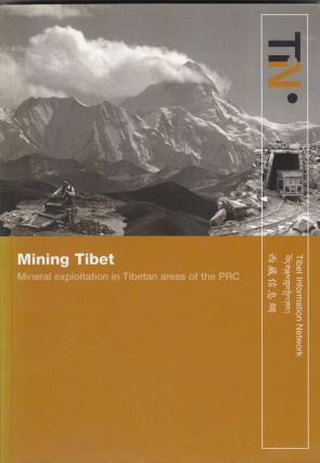 Mining Tibet: Mineral exploitation in Tibetan areas of the PRC. Tibet Information Network