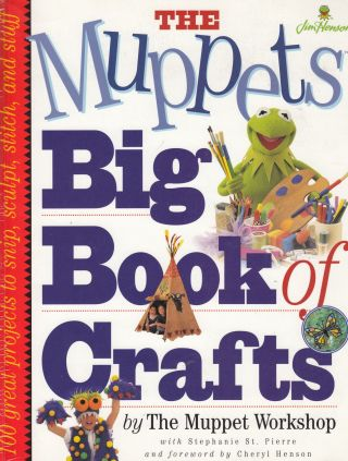 The Muppets Big Book of Crafts. Stephanie St. Pierre The Muppet Workshop