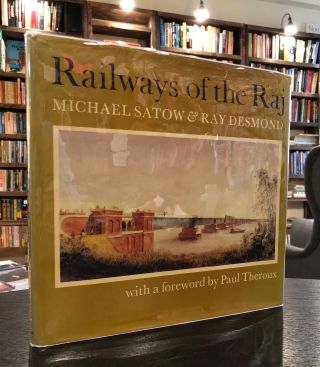 Railways of the Raj. Ray Desmond Michael Satow, Paul Theroux, foreword