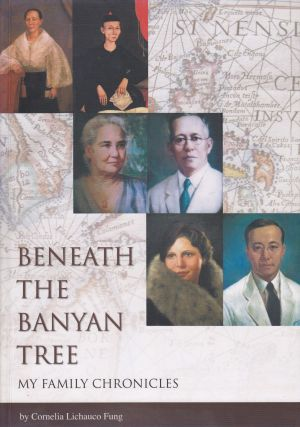 Beneath the Banyan Tree: My Family Chronicles. Cornelia Lichauco Fung