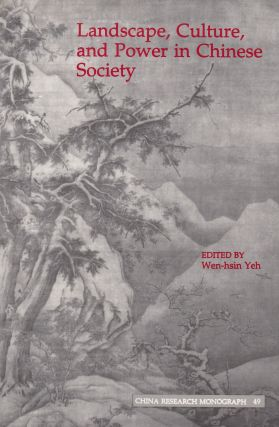 Landscape, Culture, and Power in Chinese Society. Wen-hsin Yeh