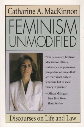 Feminism Unmodified: Discourses on Life and Law. Catharine A. MacKinnon