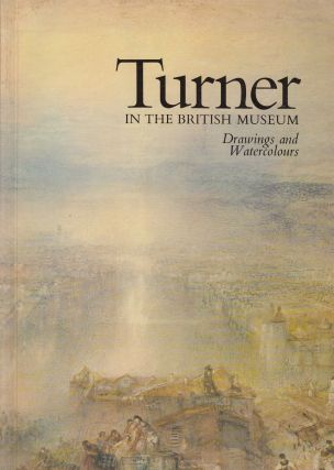 Turner in the British Museum: Drawings and Watercolours. Andrew Wilton.
