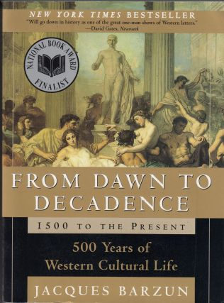 From Dawn to Decadence: 500 Years of Western Cultural Life - 1500 to the Present. Jacques Barzun