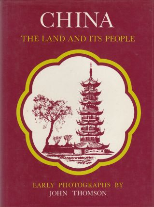 China: The Land and its People (Early Photographs by John Thomson). John Thomson.