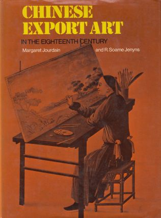 Chinese Export Art in the Eighteenth Century. R. Soame Jenyns Margaret Jourdain.