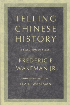 Telling Chinese History: A Selection of Essays. Lea H. Wakeman Frederic E. Wakeman Jr