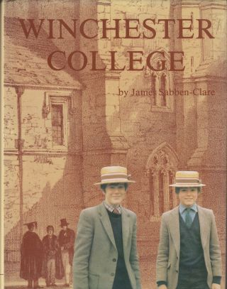Winchester College: After 600 Years, 1382 - 1982. James Sabben-Clare.