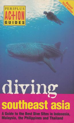 Diving Southeast Asia: A Guide to the Best Dive Sites in Indonesia, Malaysia, the Philippines and...