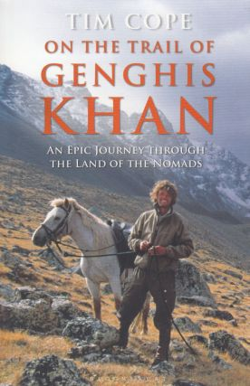 On the Trail of Genghis Khan: An Epic Journey Through the Land of the Nomads. Tim Cope