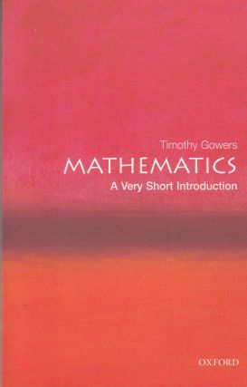 Mathematics: A Very Short Introduction (Very Short Introductions series). Timothy Gowers.