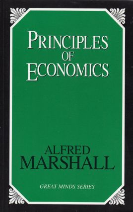 Principles of Economics (Great Minds Series). Alfred Marshall.