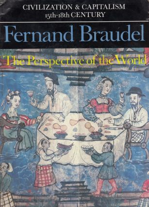 The Perspective of the World: Civilization & Capitalism 15th-18th Century Volume III. Fernand Braudel.