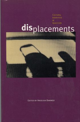 Displacements: Cultural Identities in Question. Angelika Bammer.