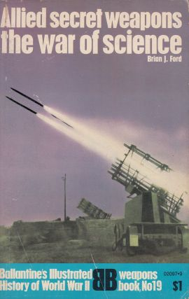 Allied Secret Weapons the War on Science. Brian J. Ford