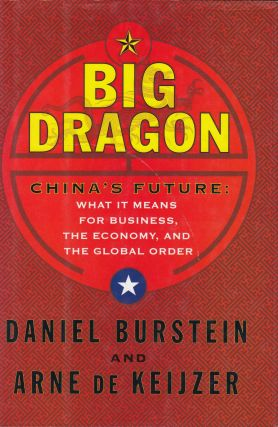 Big Dragon - China's Future: What It Means for Business, the Economy, and the Global Order. Arne de Keijzer Daniel Burstein.