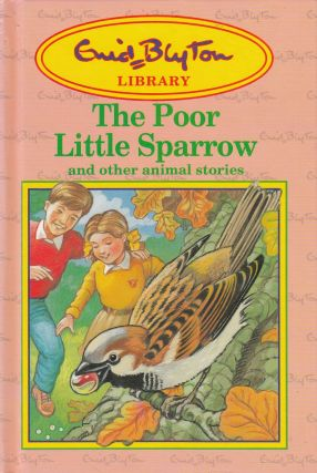 The Poor Little Sparrow and other animal stories. Enid Blyton