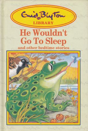 He Wouldn't Go To Sleep and other bedtime stories. Enid Blyton
