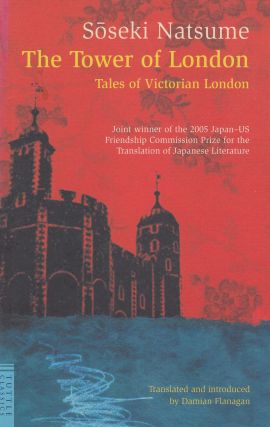The Tower of London: Tales of Victorian London. Damian Flanagan Soseki Natsume, intro and tr.