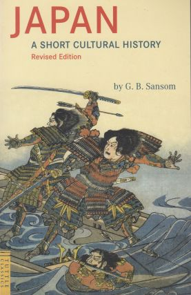 Japan: A Short Cultural History (Revised Edition). G B. Sanson